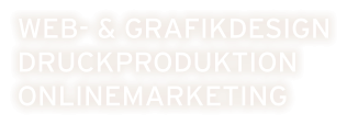 WEB- & GRAFIKDESIGN DRUCKPRODUKTION ONLINEMARKETING